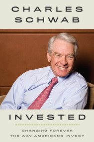 Invested (Changing Forever the Way Americans Invest) by Charles Schwab, 9781984822543