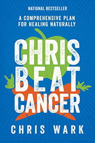 Chris Beat Cancer (A Comprehensive Plan for Healing Naturally) - 9781401956134 by Chris Wark, 9781401956134