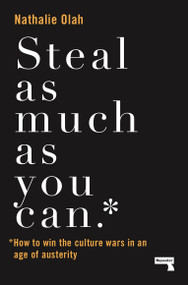 Steal As Much As You Can (How to Win the Culture Wars in an Age of Austerity) by Nathalie Olah, 9781912248568