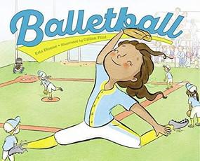 Balletball by Erin Dionne, Gillian Flint, 9781580899390
