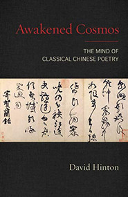 Awakened Cosmos (The Mind of Classical Chinese Poetry) by David Hinton, 9781611807424
