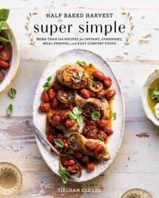 Half Baked Harvest Super Simple (More Than 125 Recipes for Instant, Overnight, Meal-Prepped, and Easy Comfort Foods: A Cookbook) by Tieghan Gerard, 9780525577072