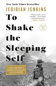 To Shake the Sleeping Self (A Journey from Oregon to Patagonia, and a Quest for a Life with No Regret) - 9781524761400 by Jedidiah Jenkins, 9781524761400