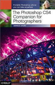 The Photoshop CS4 Companion for Photographers (Portable Photoshop Advice You Can Take Anywhere) by Derrick Story, 9780596521936