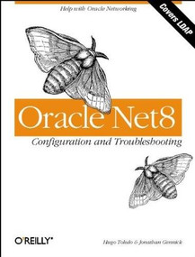 Oracle Net8 Configuration and Troubleshooting (Configuration and Troubleshooting) by Hugo Toledo, Jonathan Gennick, 9781565927537
