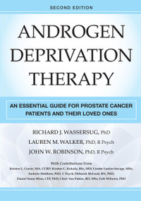 Androgen Deprivation Therapy, Second Edition (An Essential Guide for Prostate Cancer Patients and Their Loved Ones) by Richard J. Wassersug, PhD, Lauren M. Walker, PhD, John W. Robinson, PhD, R Psych, 9780826183910