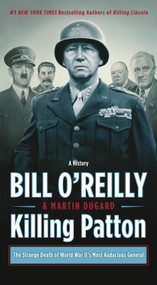 Killing Patton (The Strange Death of World War II's Most Audacious General) - 9781250224262 by Bill O'Reilly, Martin Dugard, 9781250224262