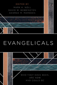 Evangelicals (Who They Have Been, Are Now, and Could Be) by Mark A. Noll, David W. Bebbington, George M. Marsden, 9780802876959