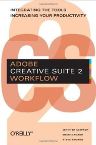 Adobe Creative Suite 2 Workflow (Integrating the Tools, Increasing Your Productivity) by Jennifer Alspach, Shari Nakano, Steve Samson, 9780596102364