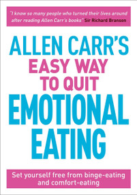 Allen Carr's Easy Way to Quit Emotional Eating (Set yourself free from binge-eating and comfort-eating) by Allen Carr, John Dicey, 9781789500042