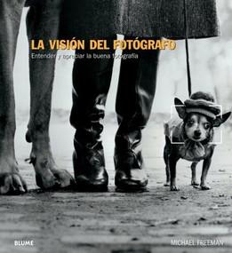 La visión del fotógrafo (Entender y apreciar la buena fotografía) by Michael Freeman, 9788480769853