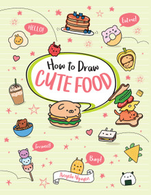 How to Draw Cute Food by Angela Nguyen, 9781454937562