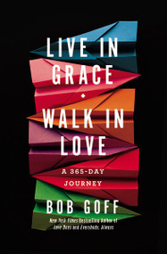 Live in Grace, Walk in Love (A 365-Day Journey) by Bob Goff, 9781400203772