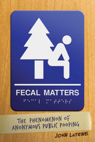 Fecal Matters (The Phenomenon of Anonymous Public Pooping) by John LaTrine, 9781642933666