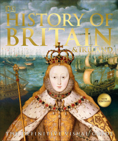 History of Britain and Ireland (The Definitive Visual Guide) - 9781465482471 by DK, 9781465482471