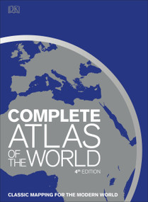 Complete Atlas of the World, 4th Edition (Classic Mapping for the Modern World) by DK, 9781465486202