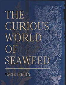 The Curious World of Seaweed by Josie Iselin, 9781597144827