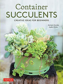 Container Succulents (Creative Ideas for Beginners) by Kentaro Kuroda, Ayako Eifuku, 9780804851053