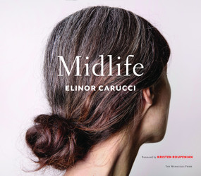 Midlife (Photographs by Elinor Carucci) by Elinor Carucci, Kristen Roupenian, 9781580935296