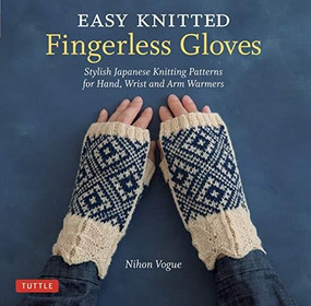 Easy Knitted Fingerless Gloves (Stylish Japanese Knitting Patterns for Hand, Wrist and Arm Warmers) by  Nihon Vogue, Cassandra Harada, 9784805315170