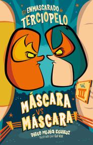 Máscara contra máscara (El Enmascarado de Terciopelo 3) / Mask vs. Mark (The Velvet Masked Wrestler 3) by Diego Mejia Eguiluz, 9786073176248