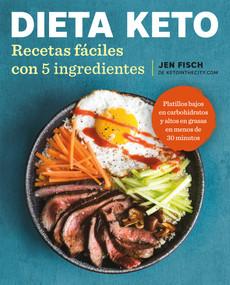Dieta Keto: Recetas fáciles con 5 ingredientes / The Easy 5-Ingredient Ketogenic Diet Cookbook by Jen Fisch, 9781644730003