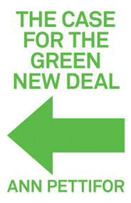 The Case for the Green New Deal by Ann Pettifor, 9781788738156