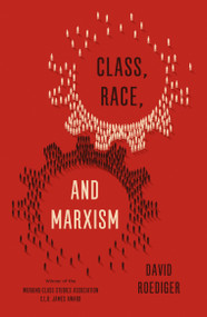 Class, Race, and Marxism by David R. Roediger, 9781786631244