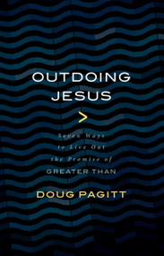 """Outdoing Jesus (Seven Ways to Live Out the Promise of """"Greater Than"""") by Doug Pagitt, 9780802874405"""