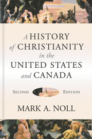 A History of Christianity in the United States and Canada by Mark A. Noll, 9780802874900