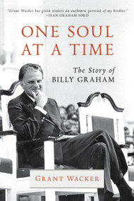 One Soul at a Time (The Story of Billy Graham) by Grant Wacker, 9780802874726