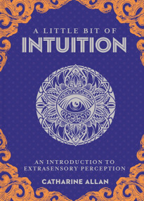 A Little Bit of Intuition (An Introduction to Extrasensory Perception) by Catharine Allan, 9781454936763