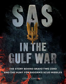 SAS in the Gulf War (The Story Behind Bravo Two Zero and the Hunt for Saddam's Scud Missiles) by Steve Crawford, 9781782747543