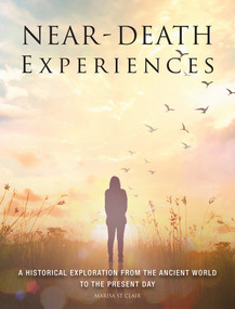 Near-Death Experiences (A Historical Exploration from the Ancient World to the Present Day) by Marisa St Clair, 9781782748892