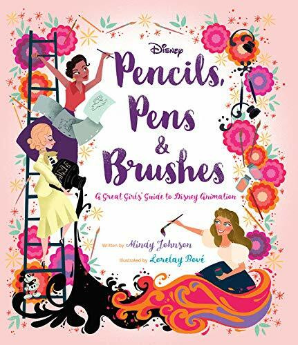 Pencils, Pens & Brushes: A Great Girls' Guide to Disney Animation by Mindy Johnson, Lorelay Bove, 9781368028684