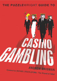 The Puzzlewright Guide to Casino Gambling by Andrew Brisman, Michael Shackleford, 9781454904151