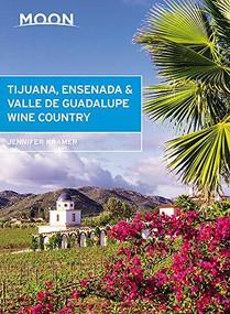 Moon Tijuana, Ensenada & Valle de Guadalupe Wine Country by Jennifer Kramer, 9781640497726