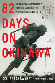 82 Days on Okinawa (One American's Unforgettable Firsthand Account of the Pacific War's Greatest Battle) by Art Shaw, Robert L. Wise, 9780062907448