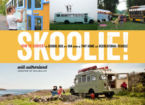Skoolie! (How to Convert a School Bus or Van into a Tiny Home or Recreational Vehicle) by Will Sutherland, 9781635860726