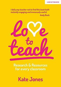 Love to Teach (Research And Resources For Every Classroom) by Kate Jones, 9781911382959