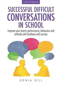 Successful Difficult Conversations in School (Improve your team's performance, behaviour and attitude with kindness and success) by Sonia Gill, 9781911382522