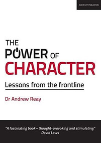 The Power of Character (Lessons from the frontline) by Dr Andrew Reay, 9781911382270