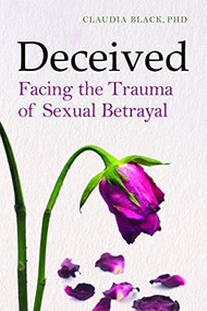 Deceived (Facing the Trauma of Sexual Betrayal) by Claudia Black, 9781949481082