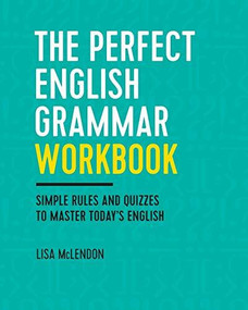 The Perfect English Grammar Workbook (Simple Rules and Quizzes to Master Today's English) by Lisa McLendon, 9781623157968