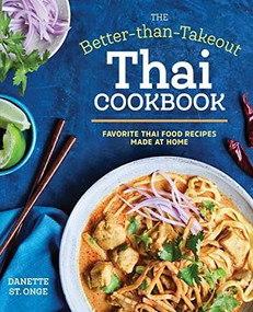 The Better Than Takeout Thai Cookbook (Favorite Thai Food Recipes Made at Home) by Danette St. Onge, 9781623158613