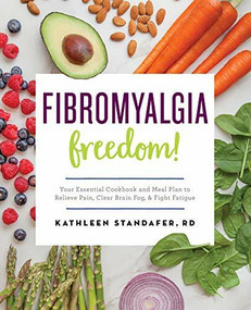 Fibromyalgia Freedom! (Your Essential Cookbook and Meal Plan to Relieve Pain, Clear Brain Fog, and Fight Fatigue) by Kathleen Standafer, 9781623159146