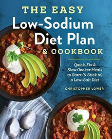 The Easy Low Sodium Diet Plan and Cookbook (Quick-Fix and Slow Cooker Meals to Start (and Stick to) a Low Salt Diet) by Christopher Lower, 9781623159061