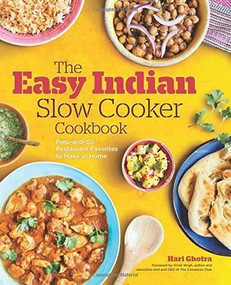 The Easy Indian Slow Cooker Cookbook (Prep-and-Go Restaurant Favorites to Make at Home) by Hari Ghotra, Vivek Singh, 9781623159696