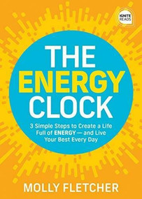 The Energy Clock (3 Simple Steps to Create a Life Full of ENERGY - and Live Your Best Every Day) by Molly Fletcher, 9781492691501
