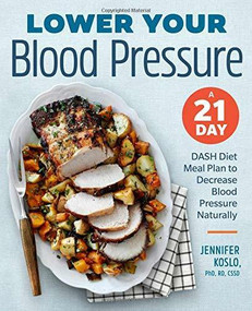 Lower Your Blood Pressure (A 21-Day DASH Diet Meal Plan to Decrease Blood Pressure Naturally) by Jennifer Koslo, 9781939754226